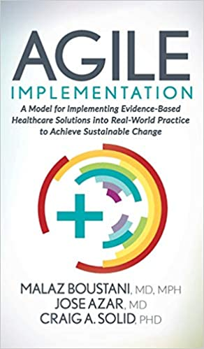 Agile Implementation: A Model for Implementing Evidence-Based Healthcare Solutions Into Real-World Practice to Achieve Sustainable Change